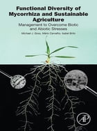 Functional Diversity of Mycorrhiza and Sustainable Agriculture: Management to Overcome Biotic and Abiotic Stresses by Michael J. Goss