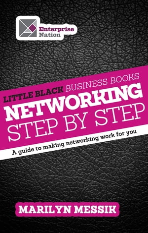 Little Black Business Books - Networking Step By Step: A guide to making networking work for you