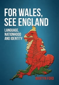 For Wales, See England: Language, Nationhood and Identity