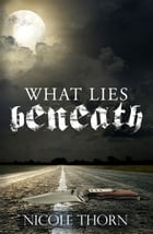 What Lies Beneath by Nicole Thorn