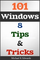 101 Windows 8: Tips & Tricks Made Simple by Michael Edwards