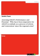Assessing ASEAN's Performance and Potential - 'Why has it been imperative for ASEAN to embark on a process of reform and 'reinvention' since the regio by Sandra Tauer