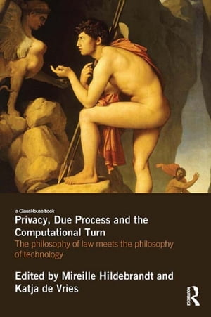 Privacy,  Due Process and the Computational Turn The Philosophy of Law Meets the Philosophy of Technology