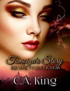 Tomoiya's Story: Escape to Darkness by C. A. King