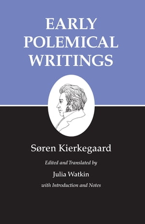 Kierkegaard's Writings,  I Early Polemical Writings