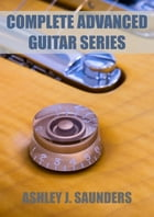 Complete Advanced Guitar Series by Ashley J. Saunders