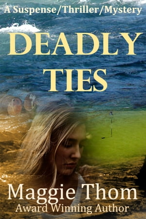 Deadly Ties: A suspense/thriller/mystery by Maggie Thom