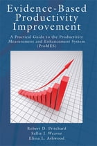 Evidence-Based Productivity Improvement: A Practical Guide to the Productivity Measurement and…