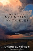 Where the Mountains Are Thieves by David Marion Wilkinson
