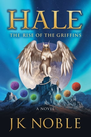 Hale: The Rise of the Griffins by JK Noble