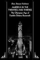 America in the Twenties and Thirties: The Olympian Age of Franklin Delano Roosevelt by Sean Dennis Cashman