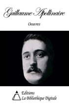 Oeuvres de Guillaume Apollinaire by Guillaume Apollinaire