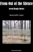 From Out of the Silence: Seven Strange Stories by Bessie Kyffin-Taylor
