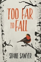 Too Far to Fall by Shane Sawyer