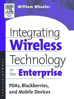 Book Integrating Wireless Technology in the Enterprise: PDAs, Blackberries, and Mobile Devices by Wheeler, William