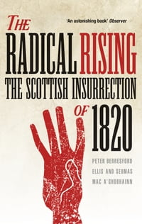 Radical Rising: The Scottish Insurrection of 1820