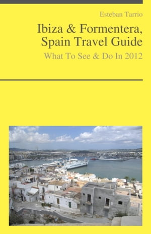 Ibiza & Formentera, Spain Travel Guide - What To See & Do