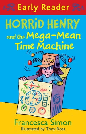 Horrid Henry Early Reader: Horrid Henry and the Mega-Mean Time Machine Book 34