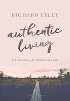 Authentic Living: 369 Devotions For A Deliberate Faith by Exley