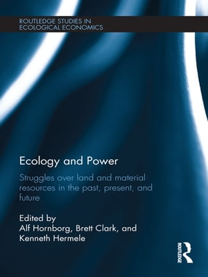Ecology and Power Struggles over Land and Material Resources in the Past,  Present and Future