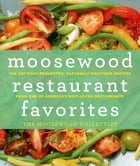 Moosewood Restaurant Favorites: The 250 Most-Requested, Naturally Delicious Recipes from One of America's Best-Loved Restaurants by The Moosewood Collective