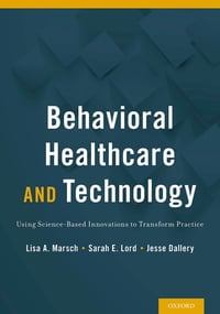 Behavioral Healthcare and Technology: Using Science-Based Innovations to Transform Practice