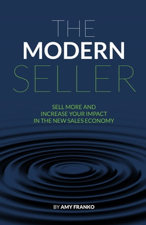 The Modern Seller: Sell More and Increase Your Impact In the New Sales Economy by Amy Franko