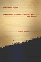 The Dissent Papers: The Voices of Diplomats in the Cold War and Beyond by Hannah Gurman
