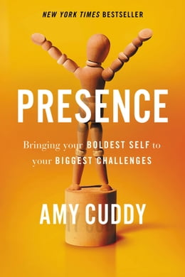 Book Presence: Bringing Your Boldest Self to Your Biggest Challenges by Amy Cuddy