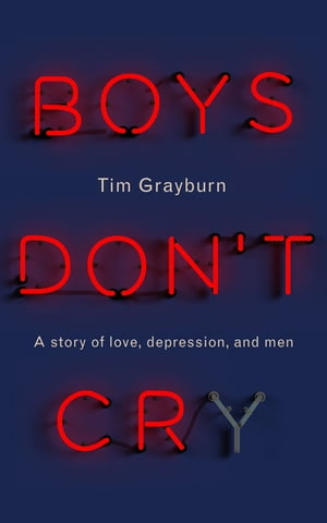 Boys Don't Cry A story of love,  depression and men