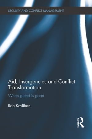 Aid,  Insurgencies and Conflict Transformation When Greed is Good