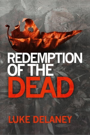 Redemption of the Dead: A DI Sean Corrigan short story by Luke Delaney