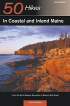 Explorer's Guide 50 Hikes in Coastal and Inland Maine: From the Burnt Meadow Mountains to Maine's Bold Coast (Fourth Edition) (Explorer's 50 Hikes) by John Gibson