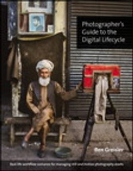 Book Photographer's Guide to the Digital Lifecycle: Real-life workflow scenarios for managing still and… by Ben Greisler