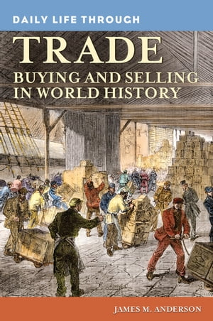 Daily Life through Trade: Buying and Selling in World History Buying and Selling in World History
