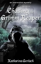 Chasing the Grimm Reaper: Choose Your Ending Adventure by Katharina Gerlach