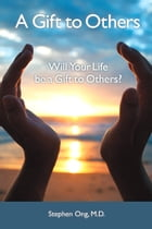 A Gift to Others: Will Your Life be a Gift to Others? by Stephen Ong