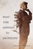 What Ever Happened to Jan Phillips? by Michael Halfhill