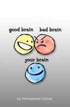 GOOD BRAIN BAD BRAIN YOUR BRAIN: The Messy Business of Thinking: Outthink your Brain and Realize your Potential by Michaelene Conner