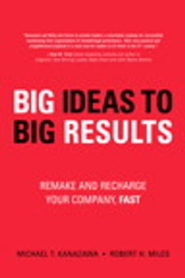 Book BIG Ideas to BIG Results: Remake and Recharge Your Company, Fast by Robert H. Miles