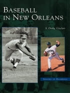 Baseball in New Orleans by S. Derby Gisclair