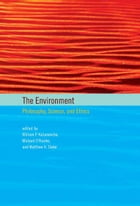 The Environment: Philosophy, Science, and Ethics by William P. Kabasenche, Michael O'Rourke, Matthew H. Slater