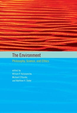 Book The Environment: Philosophy, Science, and Ethics by William P. Kabasenche, Michael O'Rourke, Matthew H. Slater