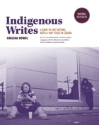Indigenous Writes: A Guide to First Nations, Métis, and Inuit issues in Canada by Chelsea Vowel