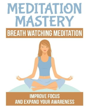 Breath Watching Meditation: Improve Focus and expand your Awareness