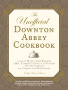 The Unofficial Downton Abbey Cookbook: From Lady Mary's Crab Canapes to Mrs. Patmore's Christmas Pudding - More Than 150 Recipes from Upsta by Emily Ansara Baines