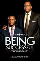 """Being Successful-The Mind Game by Abraham """"Mc Ab"""" Ibiang"""