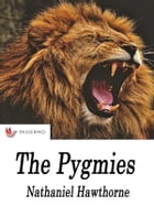 The pygmies by Nathaniel Hawthorne