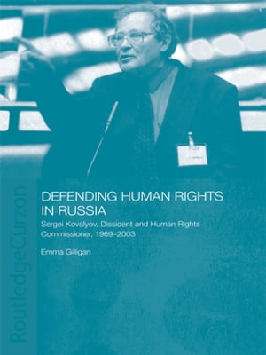 Defending Human Rights in Russia Sergei Kovalyov,  Dissident and Human Rights Commissioner,  1969-2003