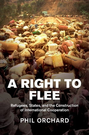 A Right to Flee Refugees,  States,  and the Construction of International Cooperation